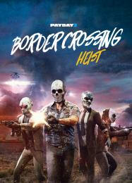 Payday 2: Border Crossing Heist: ТРЕЙНЕР И ЧИТЫ (V1.0.98)